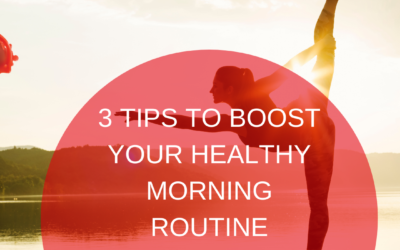 3 Tips To Boost Your Healthy Morning Routine