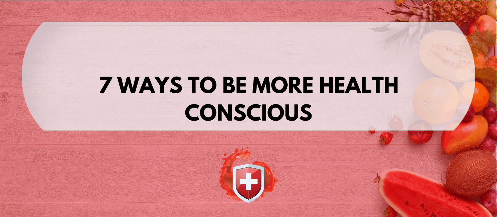 7 Ways to be More Health Conscious