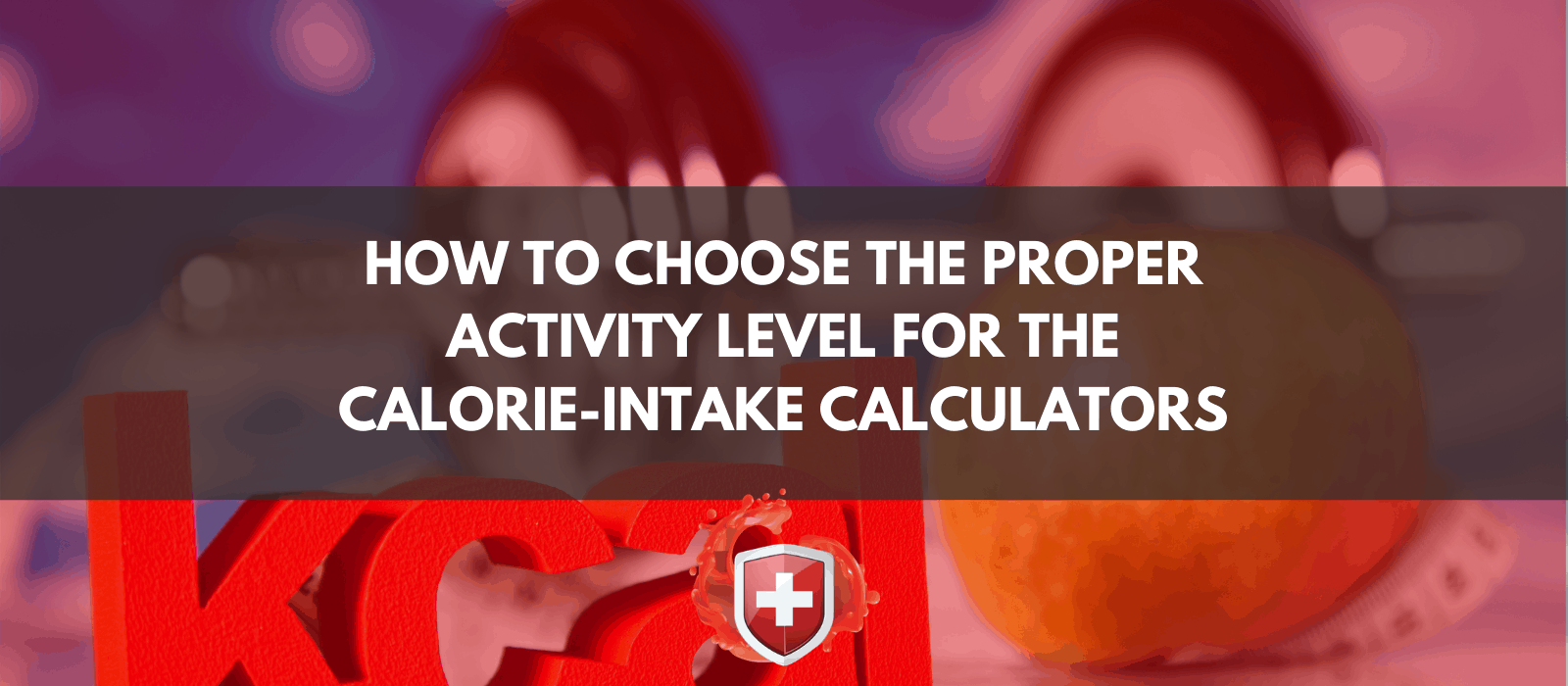 How to Choose the Proper Activity Level for the Calorie-intake Calculators